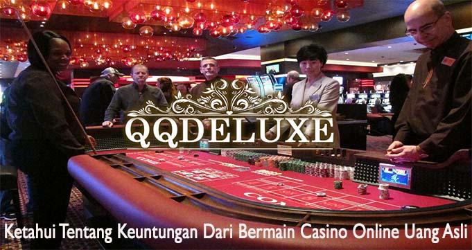 Ketahui Tentang Keuntungan Dari Bermain Casino Online Uang Asli