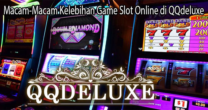 Macam-Macam Kelebihan Game Slot Online di QQdeluxe