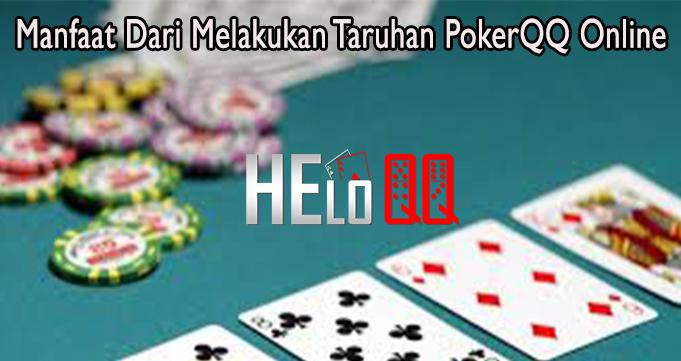 Manfaat Dari Melakukan Taruhan PokerQQ Online
