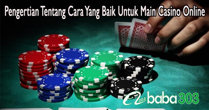 Pengertian Tentang Cara Yang Baik Untuk Main Casino Online