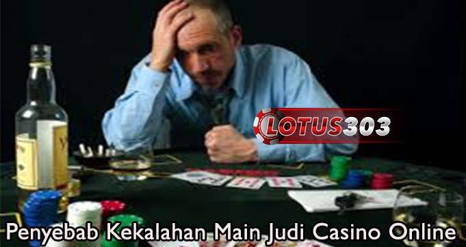 Penyebab Kekalahan Main Judi Casino Online