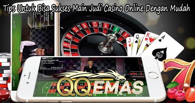 Tips Untuk Bisa Sukses Main Judi Casino Online Dengan Mudah